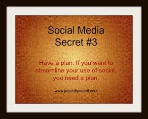 S.M. Secret #3 --Have a social media plan